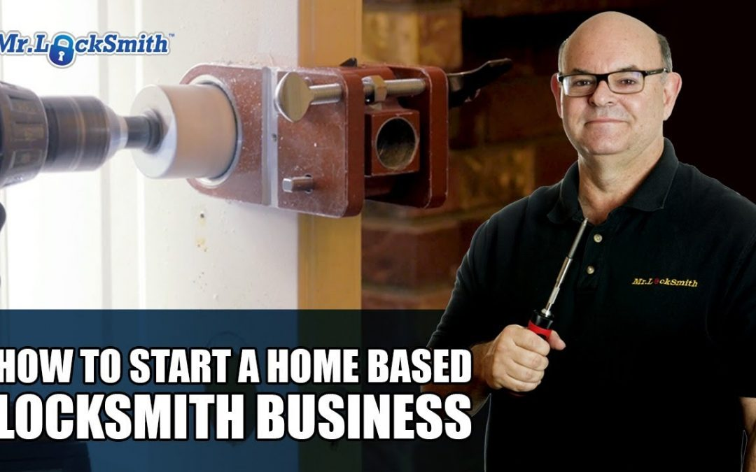 How to Start a Home Based Locksmith Business | Mr. Locksmith™